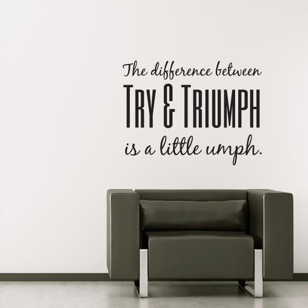 The Difference Between Try U0026 Triumph Is A Little Umph Quote Wall Decal