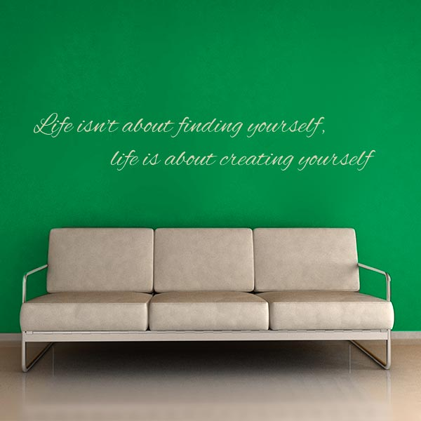 Life isn't about finding yourself, life is about creating yourself quote wall decal